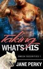 Taking What's His (Omega Securities 1) ebook by Jane Perky