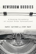 Newsroom Buddies - A Working Friendship at United Press International ebook by Sandi Latimer, John Kady