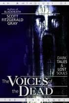 The Voices of the Dead: Dark Tales and Lost Souls ebook by Scott Fitzgerald Gray
