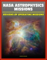 NASA Astrophysics Missions: Reviews of Operating Missions - Hubble Space Telescope, Chandra X-ray Observatory, Fermi Gamma-ray Telescope, Kepler, Planck, Suzaku, Swift, Spitzer, XMM-Newton ebook by Progressive Management