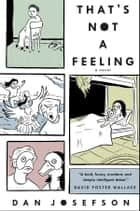 That's Not a Feeling ebook by Dan Josefson