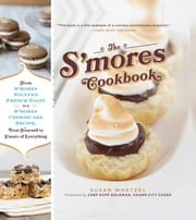 The S'mores Cookbook - From S'mores Stuffed French Toast to a S'mores Cheesecake Recipe, Treat Yourself to S'more of Everything ebook by Susan Whetzel, Duff Goldman