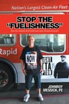 "STOP THE ""FUELISHNESS"" ebook by JOHNROY MESSICK, PE"