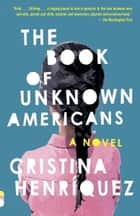 The Book of Unknown Americans - A novel ebook by Cristina Henríquez