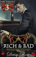 Public Submission 3: Rich & Bad ebook by Daisy Rose