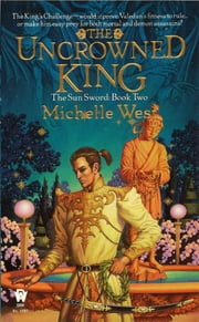The Uncrowned King - The Sun Sword #2 ebook by Michelle West