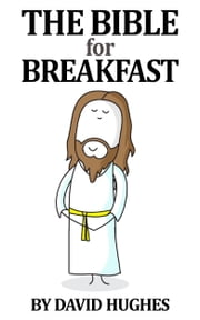 The Bible For Breakfast ebook by David Hughes