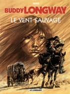 Buddy Longway - Tome 13 - Vent sauvage (Le) ebook by Derib, Derib
