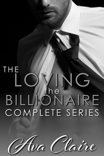 The Loving the Billionaire Complete Series ebook by Ava Claire