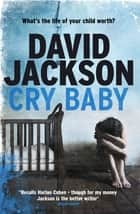Cry Baby - What's the life of your child worth? ebook by David Jackson