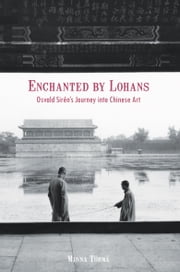 Enchanted by Lohans - Osvald Siréns Journey into Chinese Art ebook by Minna Törmä