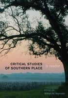 Critical Studies of Southern Place - A Reader ebook by William M. Reynolds