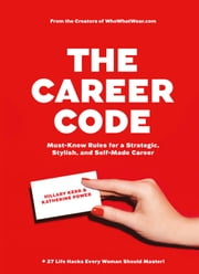 The Career Code - Must-Know Rules for a Strategic, Stylish, and Self-Made Career ebook by Hillary Kerr, Katherine Power