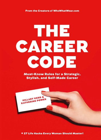 The Career Code - Must-Know Rules for a Strategic, Stylish, and Self-Made Career ebook by Hillary Kerr,Katherine Power
