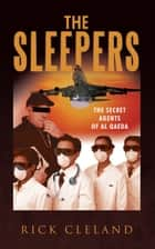 The Sleepers - The Secret Agents of Al Qaeda ebook by Rick D. Cleland