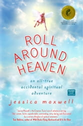 Roll Around Heaven - An All-True Accidental Spiritual Adventure ebook by Jessica Maxwell