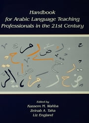 Handbook for Arabic Language Teaching Professionals in the 21st Century ebook by Kassem M. Wahba,Zeinab A. Taha,Liz England