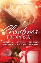 Christmas Proposals - 3 Book Box Set ebook by Lynne Graham, Marion Lennox, Rebecca Winters