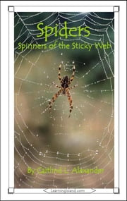 Spiders: Spinners of the Sticky Web ebook by Caitlind L. Alexander