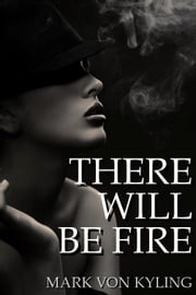 There Will Be Fire ebook by Mark Von Kyling