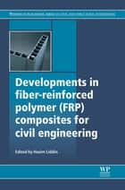Developments in Fiber-Reinforced Polymer (FRP) Composites for Civil Engineering ebook by Nasim Uddin