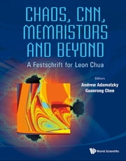 Chaos, CNN, Memristors and Beyond - A Festschrift for Leon ChuaWith DVD-ROM, composed by Eleonora Bilotta ebook by Andrew Adamatzky,Guanrong Chen