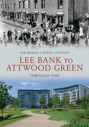 Lee Bank to Attwood Green Through Time ebook by Ted Rudge