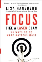 Focus Like a Laser Beam - 10 Ways to Do What Matters Most ebook by Lisa L. Haneberg