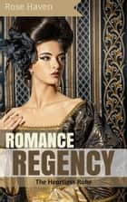 Historical Romance: Regency Romance: The Heartless Rake (Sweet Regency Historical Romance Short Stories) ebook by Rose Haven