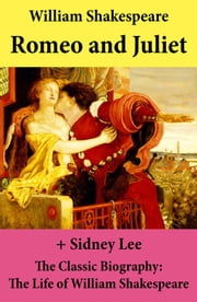 Romeo and Juliet (The Unabridged Play) + The Classic Biography: The Life of William Shakespeare ebook by William Shakespeare,Sidney  Lee