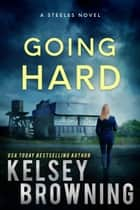 Going Hard - The Steeles 1 ebook by Kelsey Browning
