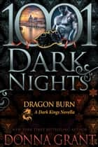 Dragon Burn: A Dark Kings Novella ebook by Donna Grant