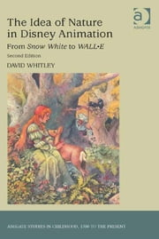 The Idea of Nature in Disney Animation - From Snow White to WALL-E ebook by David Whitley
