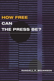 How Free Can the Press Be? ebook by Randall P. Bezanson
