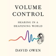 Volume Control - Hearing in a Deafening World audiobook by David Owen