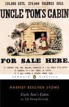 Uncle Tom's Cabin - Or, Life Among the Lowly ebook by Harriet Beecher Stowe, Anne Douglas