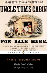 Uncle Tom's Cabin - Or, Life Among the Lowly ebook by Harriet Beecher Stowe