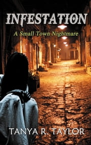 Infestation: A Small Town Nightmare (Episode 1) ebook by Tanya R. Taylor