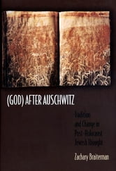 (God) After Auschwitz - Tradition and Change in Post-Holocaust Jewish Thought ebook by Zachary Braiterman