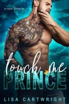Touch Me Prince ebook by Lisa Cartwright