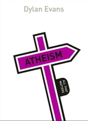 Atheism: All That Matters ebook by Dylan Evans