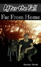 Far From Home (After the Fall #4) ebook by Damian Herde