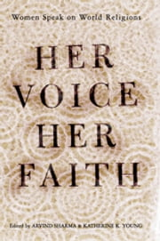 Her Voice, Her Faith - Women Speak On World Religions ebook by Katherine Young