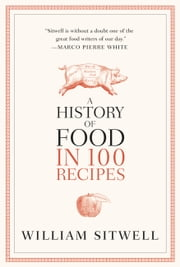 A History of Food in 100 Recipes ebook by William Sitwell
