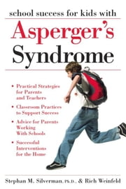 School Success for Kids With Asperger's Syndrome: A Practical Guide for Parents and Teachers ebook by Stephan M. Silverman, Rich Weinfeld