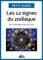 Les 12 signes du zodiaque - Par l'astrologue Fabienne Tanti ebook by Petit Guide