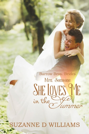 She Loves Me In The Summer (Mrs. Someone) - Barrow Bros. Brides, #2 ebook by Suzanne D. Williams