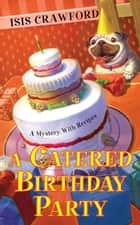 A Catered Birthday Party ebook by Isis Crawford