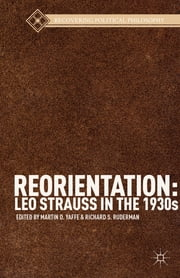 Reorientation: Leo Strauss in the 1930s ebook by Martin D. Yaffe,Richard S. Ruderman