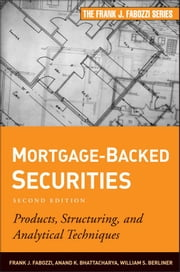 Mortgage-Backed Securities - Products, Structuring, and Analytical Techniques ebook by Anand K. Bhattacharya,William S. Berliner,Frank J. Fabozzi